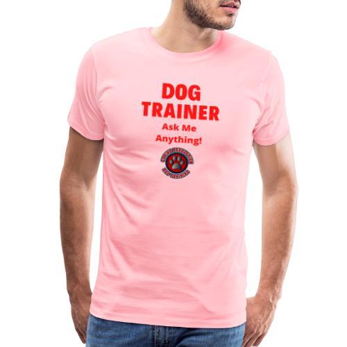 Dog Trainer Ask Me Anything - Men's Premium T-Shirt