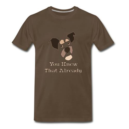 You Knew That Already: Attitude Dog - Men's Premium T-Shirt