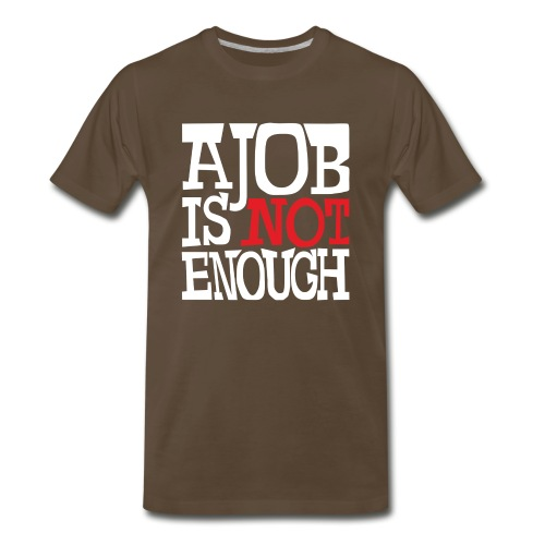 A Job Is Not Enough success art design - Men's Premium T-Shirt