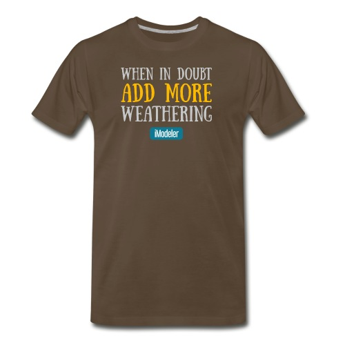 When In Doubt Add More Weathering - Men's Premium T-Shirt