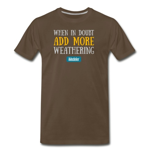 When In Doubt Add More Weathering - Men's Premium T-Shirt
