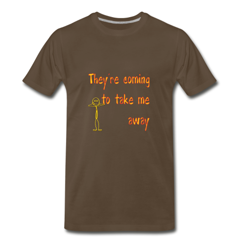 Funny Song Title They're Coming to Take me Away - Men's Premium T-Shirt