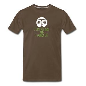 I Like Big Buds And I Cannot Lie - Men's Premium T-Shirt