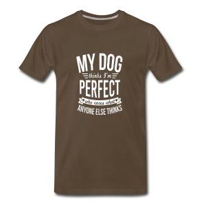 My Dog Thinks I?m Perfect - Men's Premium T-Shirt