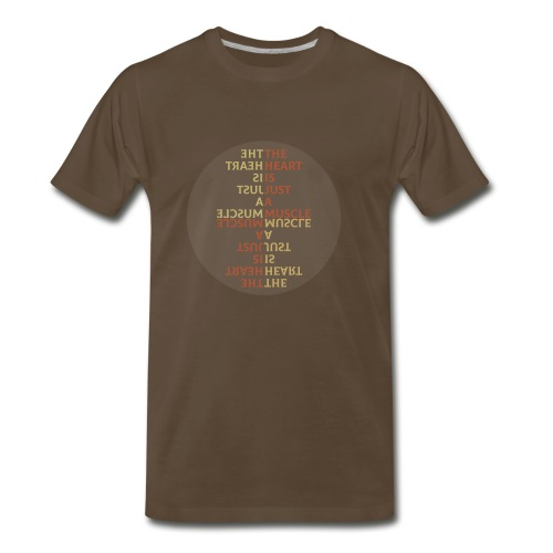 The Heart is Just a Muscle - Men's Premium T-Shirt