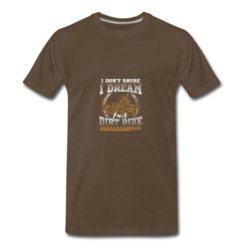 Dirk bike - I don't Snore, I dream I'm a Dirt Bike - Men's Premium T-Shirt