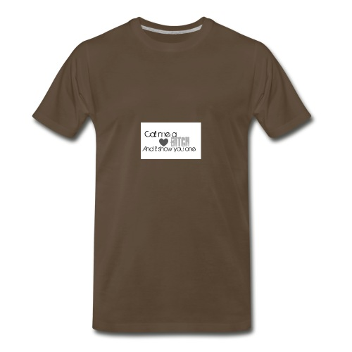Call me a Bitch and I'll show you one - Men's Premium T-Shirt
