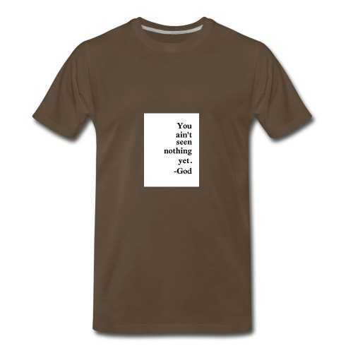 You aint seen nothing yet! - Men's Premium T-Shirt