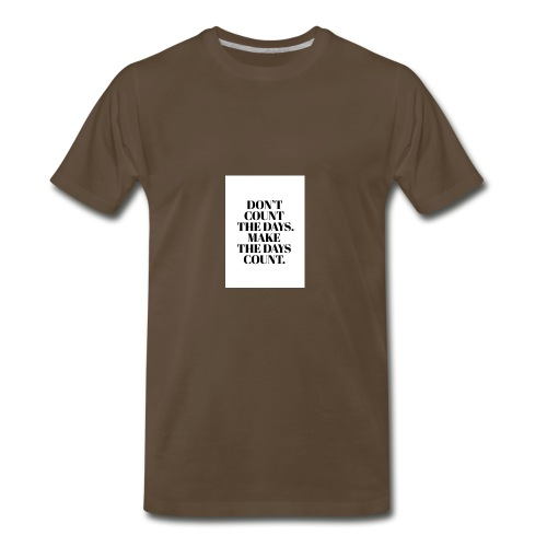 Dont count the days. make the days cound - Men's Premium T-Shirt
