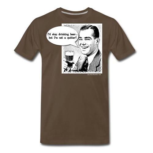 I'm Not A Quitter Man - Men's Premium T-Shirt