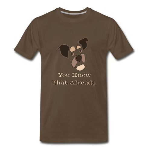 You Knew That Already: Attitude Dog - Men's Premium T-Shirt