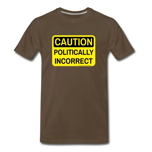 CAUTION POLITICALLY INCOR - Men's Premium T-Shirt
