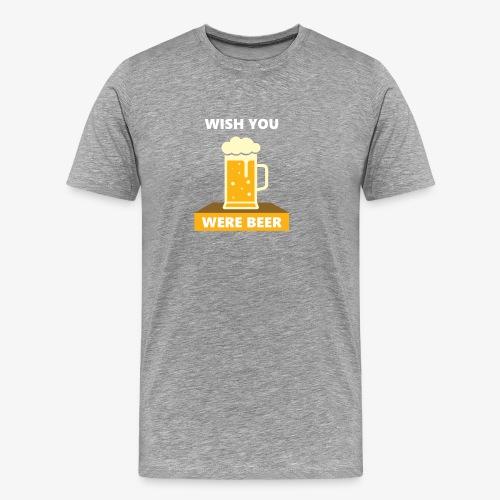 wish you were beer - Men's Premium T-Shirt