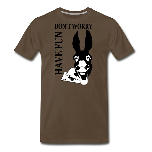 Donk Shirt Dont worry have FUN - Men's Premium T-Shirt