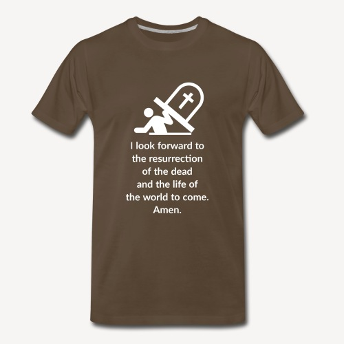 I LOOK FORWARD TO THE RESURRECTION OF THE DEAD - Men's Premium T-Shirt