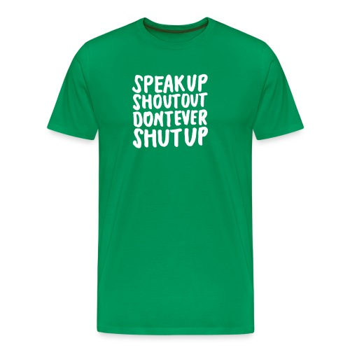 Speak Up Shout Out Dont Ever Shut Up - Men's Premium T-Shirt