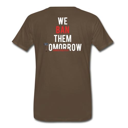 We ban them tomorrow meme (Limited Edition) - Men's Premium T-Shirt