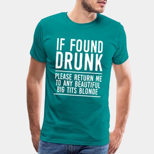 found drunk - Men's Premium T-Shirt