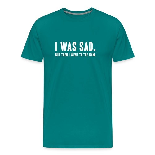 i was sad but then I went to the gym - Men's Premium T-Shirt