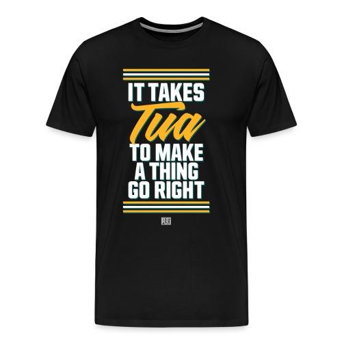 It Takes Tua - Men's Premium T-Shirt