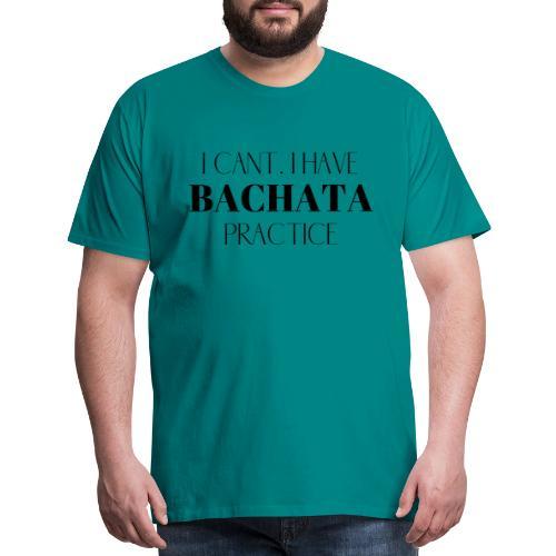 I CANT BACHATA - Men's Premium T-Shirt