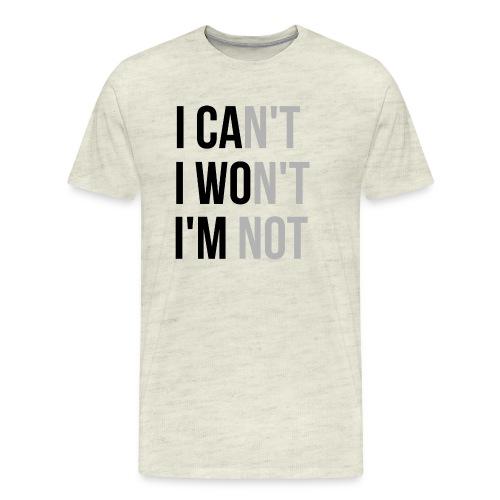 I Can't Won't Not - Men's Premium T-Shirt