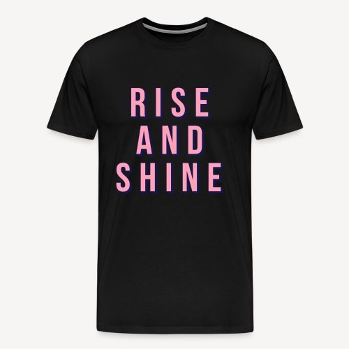 RISE AND SHINE - Men's Premium T-Shirt