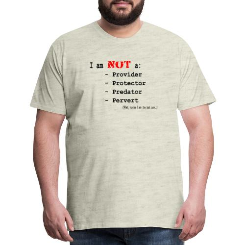 I am NOT... Well Maybe the Last One - Men's Premium T-Shirt