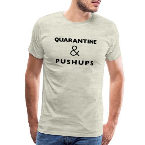 quarantine and pushups - Men's Premium T-Shirt
