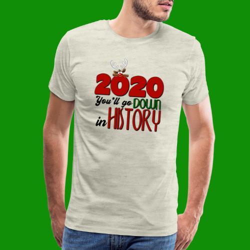 2020 You'll Go Down in History - Men's Premium T-Shirt
