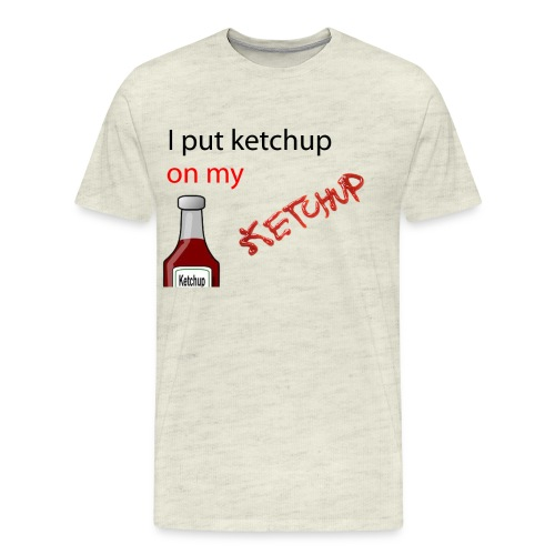 I put Ketchup on my KETCHUP - Men's Premium T-Shirt