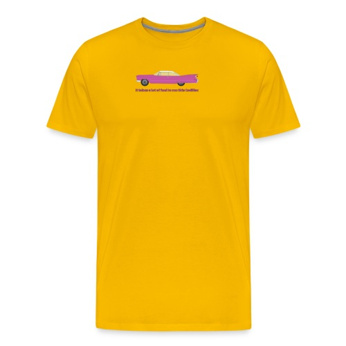 It Takes A Lot Of Fuel To Run This Pink Cadillac - Men's Premium T-Shirt