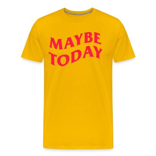 MAYBE TODAY - Men's Premium T-Shirt