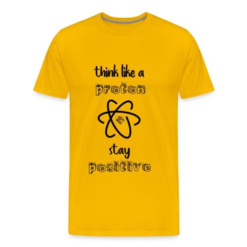 Think Like A Proton & Stay Positive - Men's Premium T-Shirt