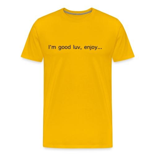 I'm good luv, enjoy in black - Men's Premium T-Shirt