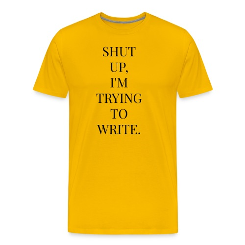 Shut Up, I'm Trying To Write - Men's Premium T-Shirt