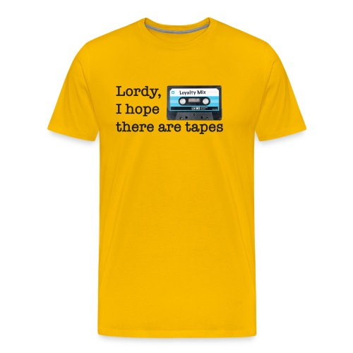 Lordy I hope there are tapes TShirt - Men's Premium T-Shirt