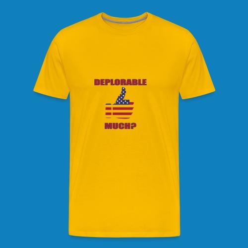 Deplorable Much? - Men's Premium T-Shirt