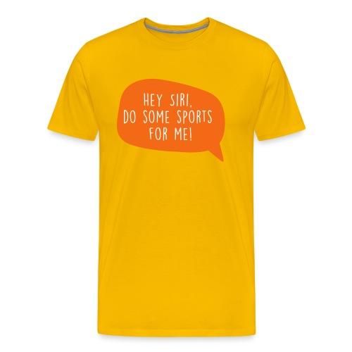 Motiv Hey Siri mach Sport fuer mich 3 - Men's Premium T-Shirt