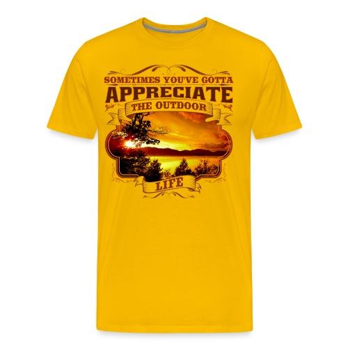 Sometimes You've Gotta Appreciate The Outdoor Life - Men's Premium T-Shirt