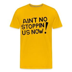 Ain't No Stoppin' Us Now! (Black) - Men's Premium T-Shirt