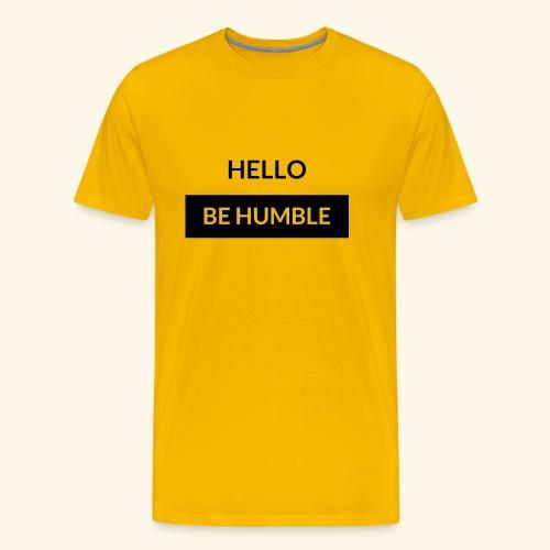 HELLO BE HUMBLE - Men's Premium T-Shirt