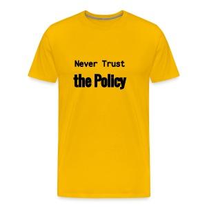 Never Trust the Policy - Men's Premium T-Shirt