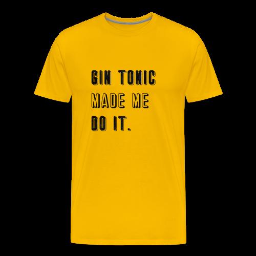 Gin Tonic Made Me Do It - Men's Premium T-Shirt