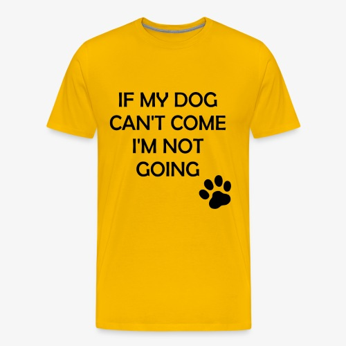 Funny If my dog can't come I'm not going print - Men's Premium T-Shirt