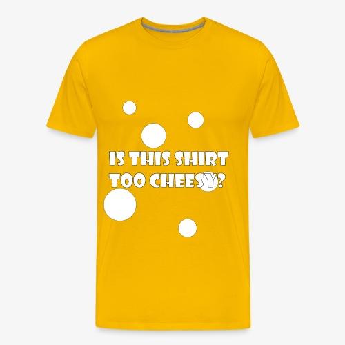 Is This Shirt Too Cheesy? - Men's Premium T-Shirt