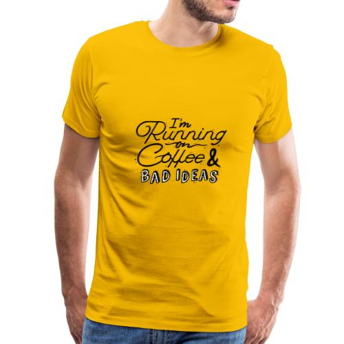 running on coffee and bad ideas - Men's Premium T-Shirt