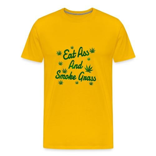Eat Ass And Smoke Grass - Men's Premium T-Shirt