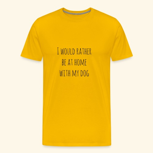 I Would Rather Be At Home With My Dog - Men's Premium T-Shirt
