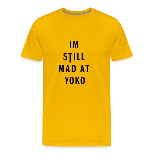 I'M STILL MAD AT YOKO - Men's Premium T-Shirt